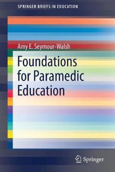 Foundations for Paramedic Education - Amy E. Seymour-Walsh