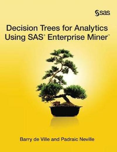 Decision Trees for Analytics Using SAS Enterprise Miner - Barry De Ville