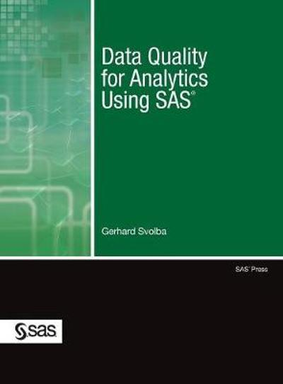 Data Quality for Analytics Using SAS - Gerhard Svolba