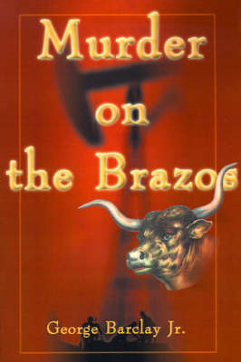 Murder on the Brazos - Jr Barclay George W