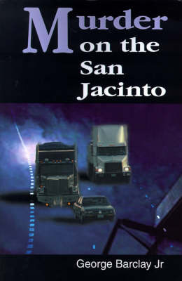 Murder on the San Jacinto - Jr Barclay George W