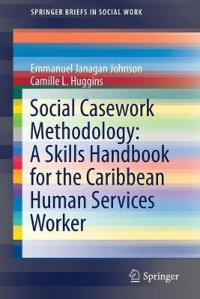 Social Casework Methodology: A Skills Handbook for the Caribbean Human Services Worker - Emmanuel Janagan Johnson