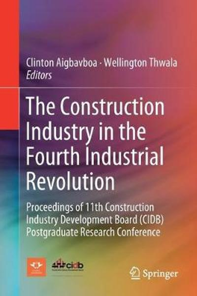 The Construction Industry in the Fourth Industrial Revolution - Clinton Aigbavboa