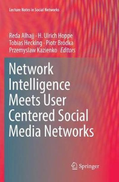 Network Intelligence Meets User Centered Social Media Networks - Reda Alhajj