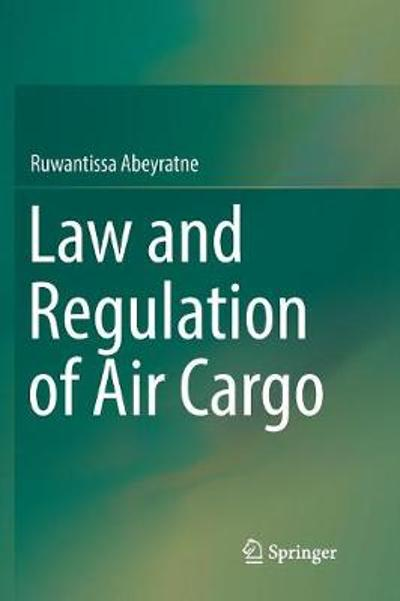 Law and Regulation of Air Cargo - Ruwantissa Abeyratne