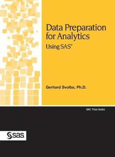 Data Preparation for Analytics Using SAS - Gerhard Svolba