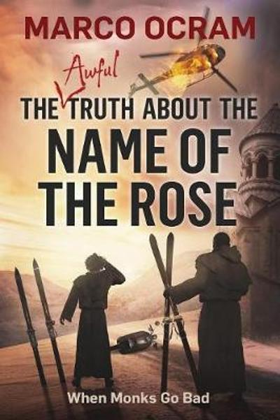 The Awful Truth About The Name Of The Rose - Marco Ocram