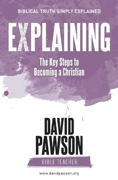 EXPLAINING The Key Steps to Becoming a Christian - David Pawson