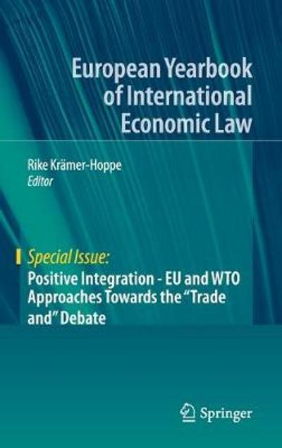 "Positive Integration - EU and WTO Approaches Towards the ""Trade and"" Debate - Rike Kramer-Hoppe"