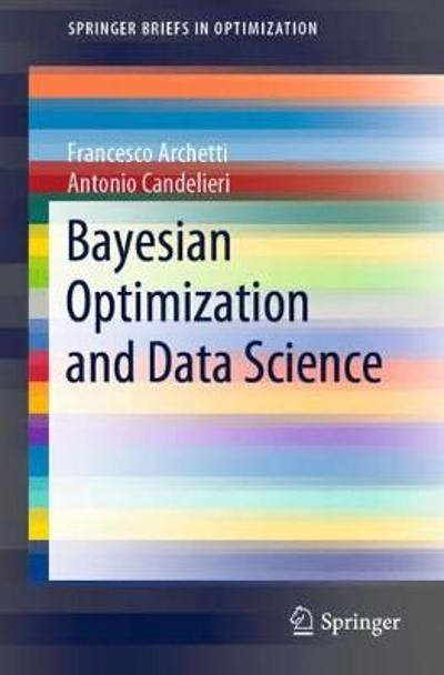 Bayesian Optimization and Data Science - Francesco Archetti