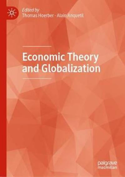 Economic Theory and Globalization - Thomas Hoerber