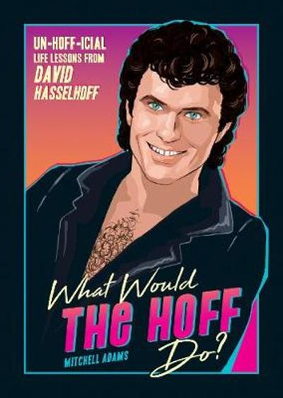 What Would the Hoff Do? - Mitchell Adams