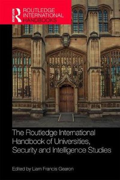 The Routledge International Handbook of Universities, Security and Intelligence Studies - Liam Francis Gearon