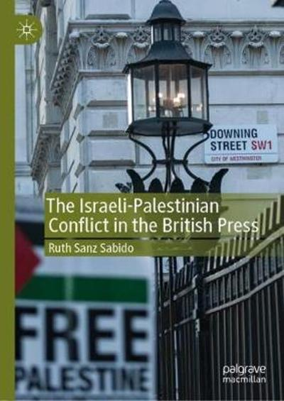 The Israeli-Palestinian Conflict in the British Press - Ruth Sanz Sabido