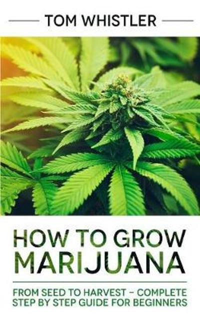 How to Grow Marijuana - Tom Whistler