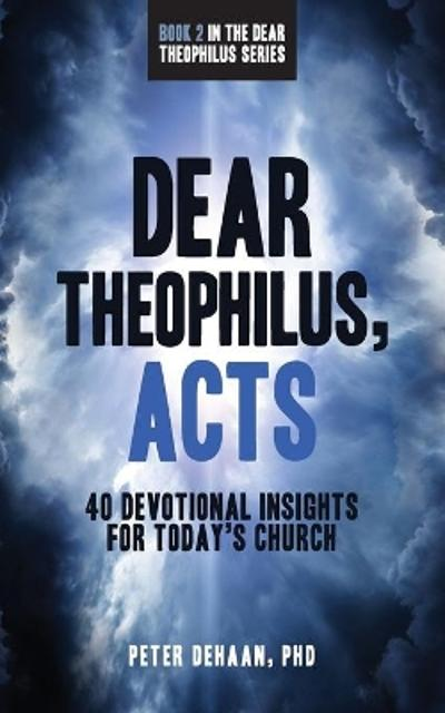 Dear Theophilus, Acts - Peter DeHaan