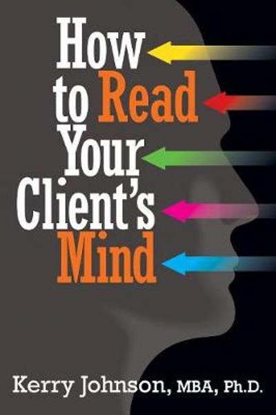 How to Read Your Client's Mind - Kerry Johnson