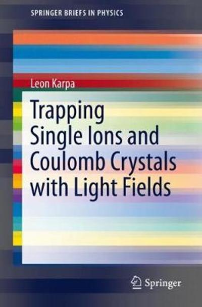 Trapping Single Ions and Coulomb Crystals with Light Fields - Leon Karpa
