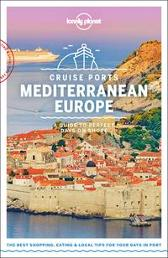 Lonely Planet Cruise Ports Mediterranean Europe - Lonely Planet Virginia Maxwell Kate Armstrong Brett Atkinson Alexis Averbuck James Bainbridge Cristian Bonetto Gregor Clark Duncan Garwood Paula Hardy