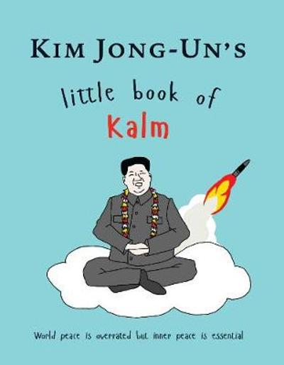 Kim Jong Un's Little Book of Kalm - Kimberley Johnson