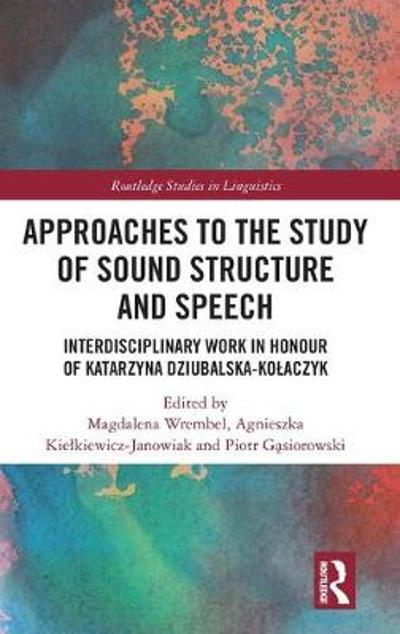 Approaches to the Study of Sound Structure and Speech - Magdalena Wrembel