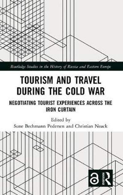 Tourism and Travel during the Cold War - Sune Bechmann Pedersen