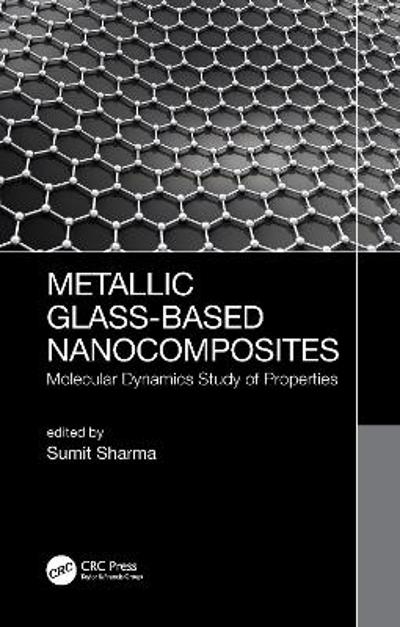 Metallic Glass-Based Nanocomposites - Sumit Sharma