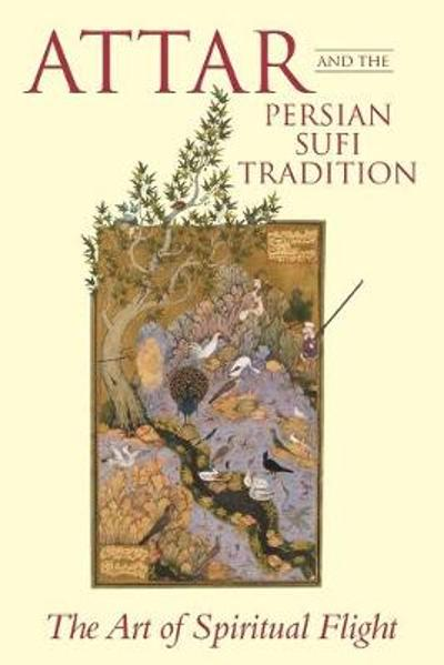 Attar and the Persian Sufi Tradition - L. Lewisohn