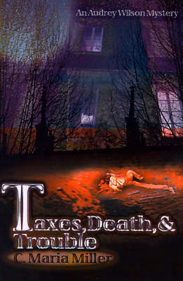 Taxes, Death & Trouble - C Maria Miller