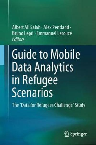 Guide to Mobile Data Analytics in Refugee Scenarios - Albert Ali Salah
