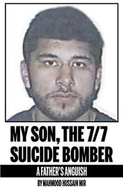 My Son, the 7/7 Suicide Bomber - Mahmood Hussain Mir