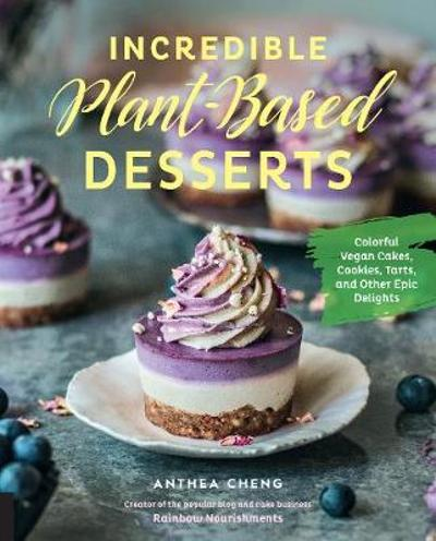 Incredible Plant-Based Desserts - Anthea Cheng