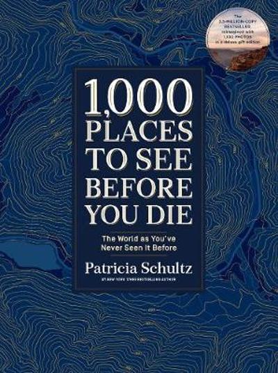 1,000 Places to See Before You Die (Deluxe Edition) - Patricia Schultz