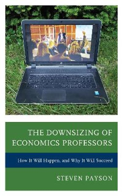 The Downsizing of Economics Professors - Steven Payson