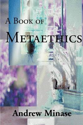 A Book of Metaethics - Andrew Minase