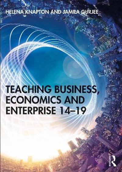Teaching Business, Economics and Enterprise 14-19 - Helena Knapton