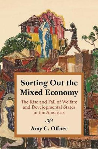 Sorting Out the Mixed Economy - Professor Amy C. Offner