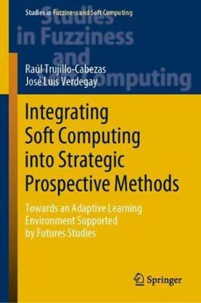 Integrating Soft Computing into Strategic Prospective Methods - Raul Trujillo-Cabezas