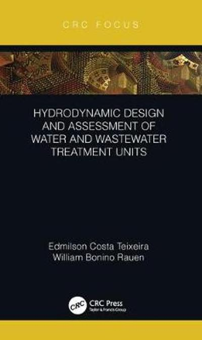 Hydrodynamic Design and Assessment of Water and Wastewater Treatment Units - Edmilson Costa Teixeira