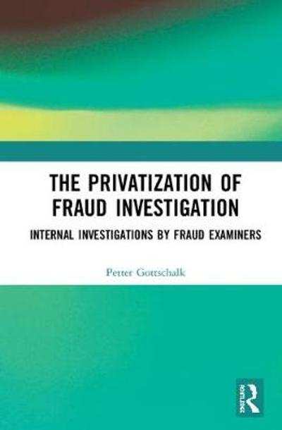 The Privatization of Fraud Investigation - Petter Gottschalk