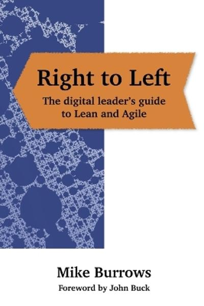 Right to Left: The digital leader's guide to Lean and Agile - Mike Burrows