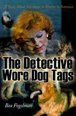 The Detective Wore Dog Tags - Bea Fogelman