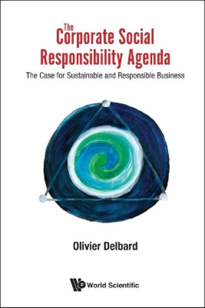 Corporate Social Responsibility Agenda, The: The Case For Sustainable And Responsible Business - Olivier Delbard