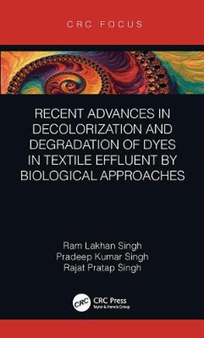 Recent Advances in Decolorization and Degradation of Dyes in Textile Effluent by Biological Approaches - Ram Lakhan Singh