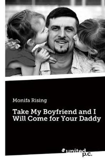 Take My Boyfriend and I Will Come for Your Daddy - Monifa Rising