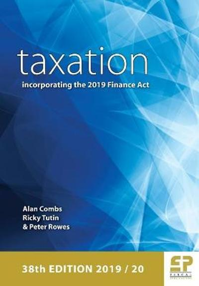 Taxation incorporating the 2019 Finance Act 2019/20 (38th edition ) - Alan Combs