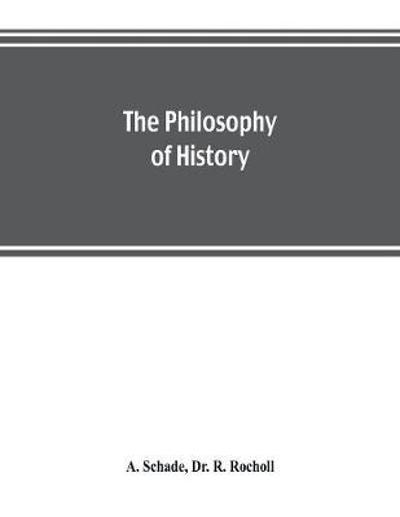 The philosophy of history - A Schade