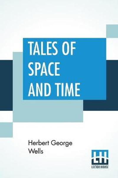 Tales Of Space And Time - Herbert George Wells