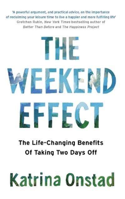 The Weekend Effect - Katrina Onstad