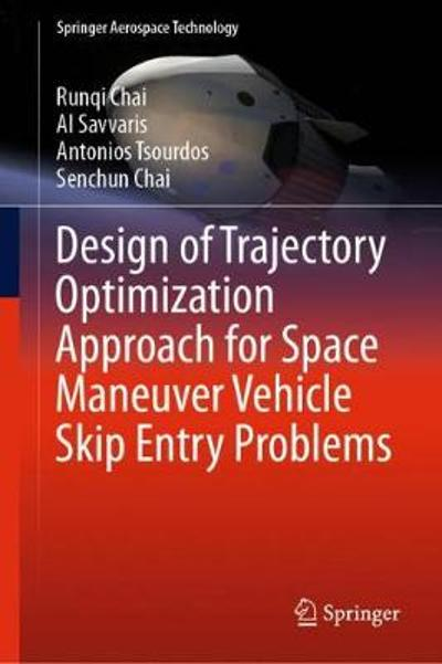 Design of Trajectory Optimization Approach for Space Maneuver Vehicle Skip Entry Problems - Runqi Chai